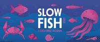 """Giugno 2021 e 1-4 luglio 2021 - Slow Fish e """"i cicli dell'acqua"""": edizione virtuale e in presenza"""